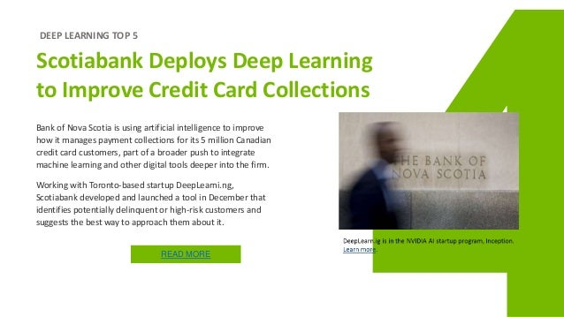 DEEP LEARNING TOP 5 Scotiabank Deploys Deep Learning to Improve Credit Card Collections Bank of Nova Scotia is using artif...