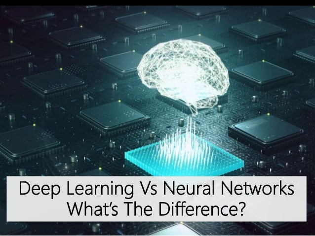 Deep Learning Vs Neural Networks What's The Difference?
