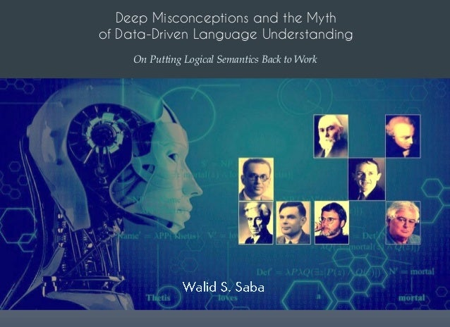 Deep Misconceptions and the Myth of Data-Driven Language Understanding On Putting Logical Semantics Back to Work