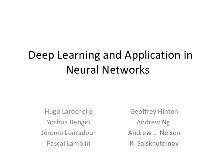 Deep Learning and Application in       Neural Networks   Hugo Larochelle    Geoffrey Hinton    Yoshua Bengio       Andrew ...