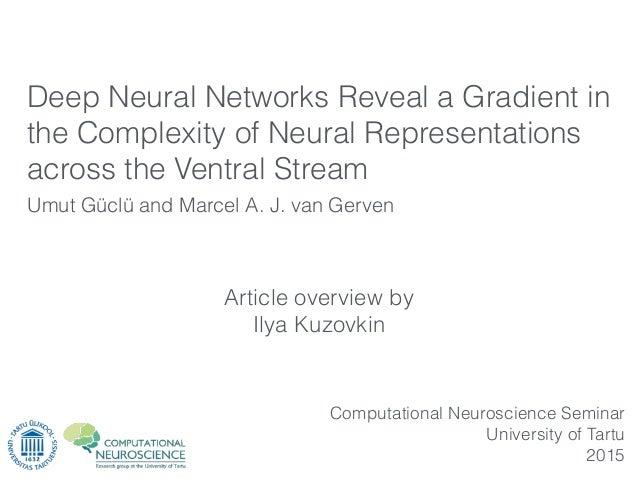Article overview by Ilya Kuzovkin Umut Güclü and Marcel A. J. van Gerven Computational Neuroscience Seminar University of ...