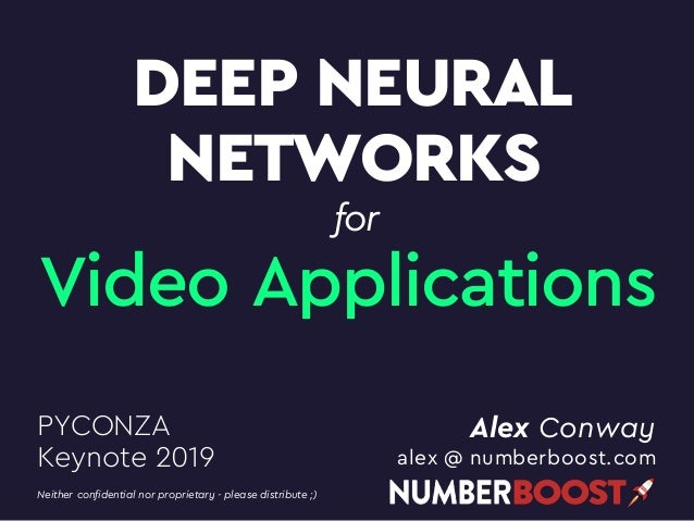 DEEP NEURAL NETWORKS Alex Conway alex @ numberboost.com PYCONZA Keynote 2019 Neither confidential nor proprietary - please...