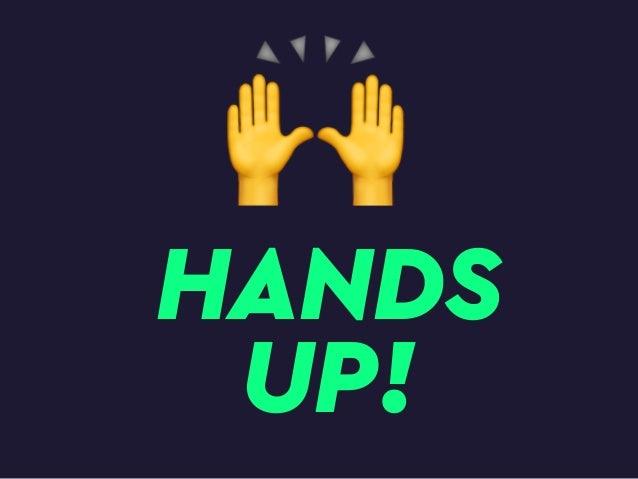 HANDS UP! 🙌