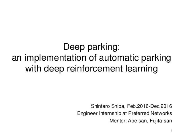 Deep parking: an implementation of automatic parking with deep reinforcement learning Shintaro Shiba, Feb.2016-Dec.2016 En...
