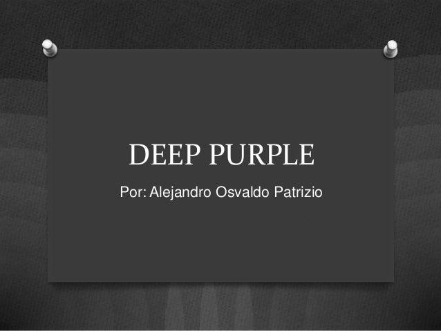 DEEP PURPLE Por: Alejandro Osvaldo Patrizio