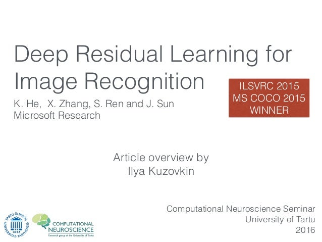Article overview by Ilya Kuzovkin K. He, X. Zhang, S. Ren and J. Sun Microsoft Research Computational Neuroscience Seminar...