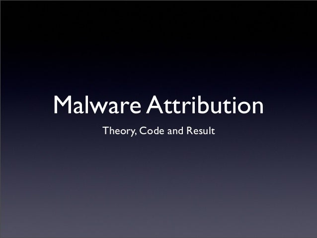 Malware Attribution Theory, Code and Result