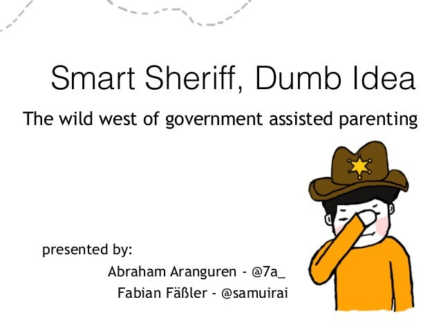Smart Sheriff, Dumb Idea, the wild west of government assisted parenting Slide 3