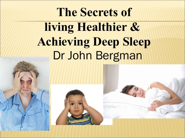 Dr John Bergman The Secrets of living Healthier & Achieving Deep Sleep