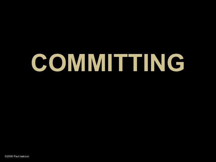COMMITTING   ©2008 Paul Isakson