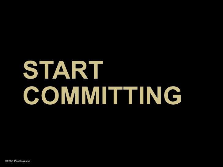 START             COMMITTING  ©2008 Paul Isakson