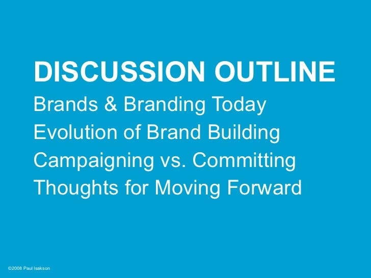 DISCUSSION OUTLINE           Brands & Branding Today           Evolution of Brand Building           Campaigning vs. Commi...