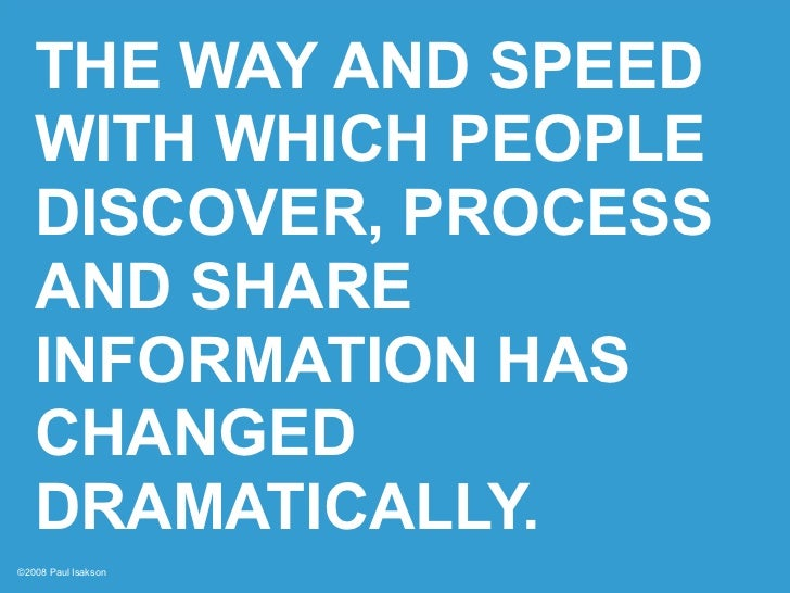THE WAY AND SPEED    WITH WHICH PEOPLE    DISCOVER, PROCESS    AND SHARE    INFORMATION HAS    CHANGED    DRAMATICALLY. ©2...