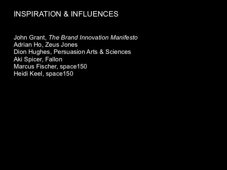INSPIRATION & INFLUENCES   John Grant, The Brand Innovation Manifesto Adrian Ho, Zeus Jones Dion Hughes, Persuasion Arts &...
