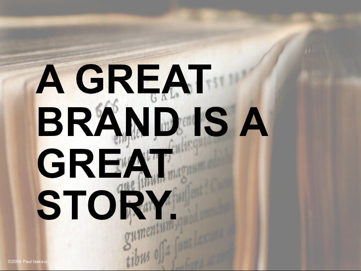 A GREAT             BRAND IS A             GREAT             STORY. ©2008 Paul Isakson