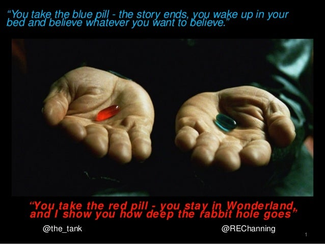 """You take the blue pill - the story ends, you wake up in yourbed and believe whatever you want to believe.""1""You take the ..."