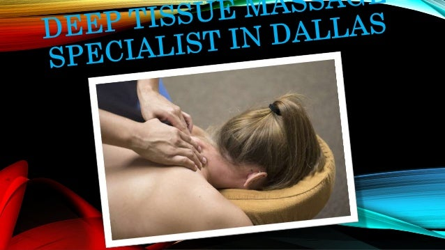 DEEP TISSUE MASSAGE Deep tissue massage targets the deeper layers of muscle and connective tissue