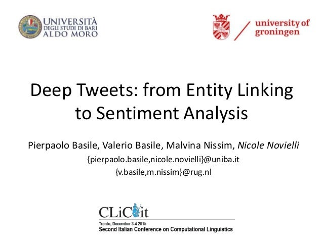 Deep Tweets: from Entity Linking to Sentiment Analysis Pierpaolo Basile, Valerio Basile, Malvina Nissim, Nicole Novielli {...