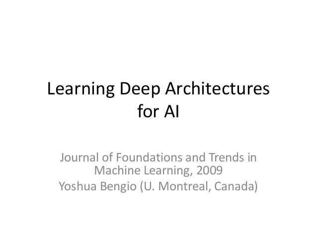 Learning Deep Architectures           for AI Journal of Foundations and Trends in       Machine Learning, 2009 Yoshua Beng...
