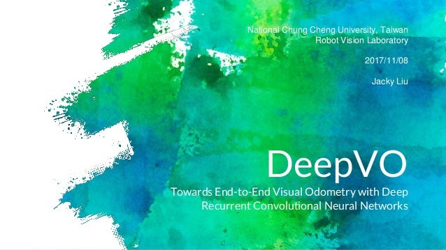 DeepVO Towards End-to-End Visual Odometry with Deep Recurrent Convolutional Neural Networks National Chung Cheng Universit...
