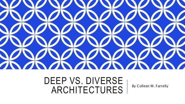 DEEP VS. DIVERSE ARCHITECTURES By Colleen M. Farrelly