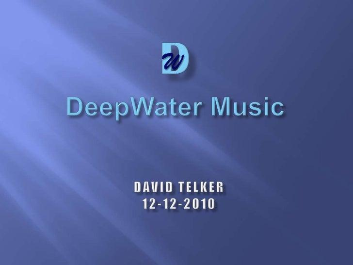 D<br />W<br />DeepWater Music<br />David Telker<br />12-12-2010<br />