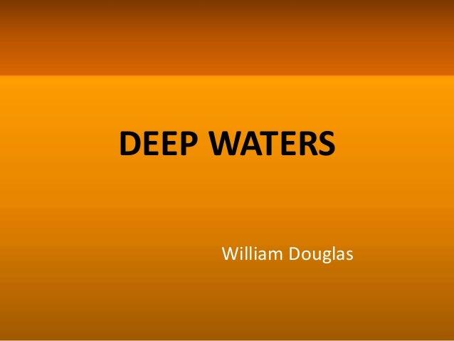 Summary of william douglass deep waters