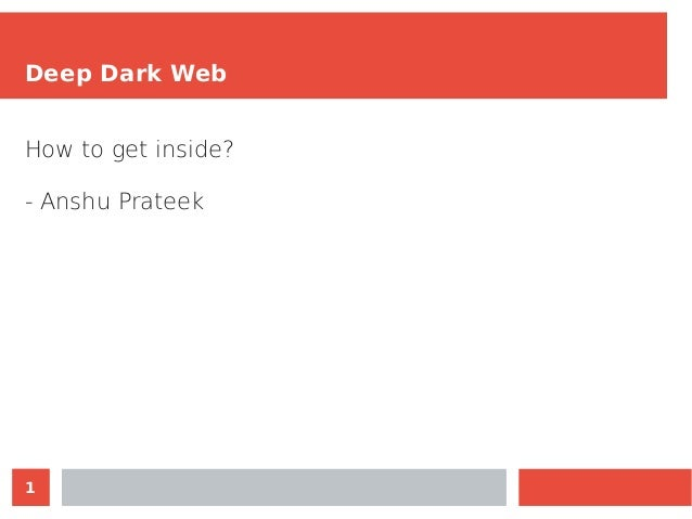 1 Deep Dark Web How to get inside? - Anshu Prateek