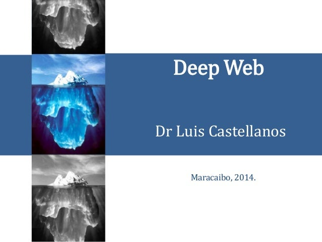 Deep Web Dr Luis Castellanos Maracaibo, 2014.