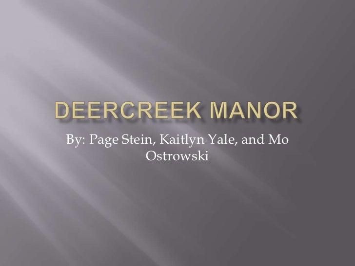 Deercreek Manor<br />By: Page Stein, Kaitlyn Yale, and Mo Ostrowski<br />