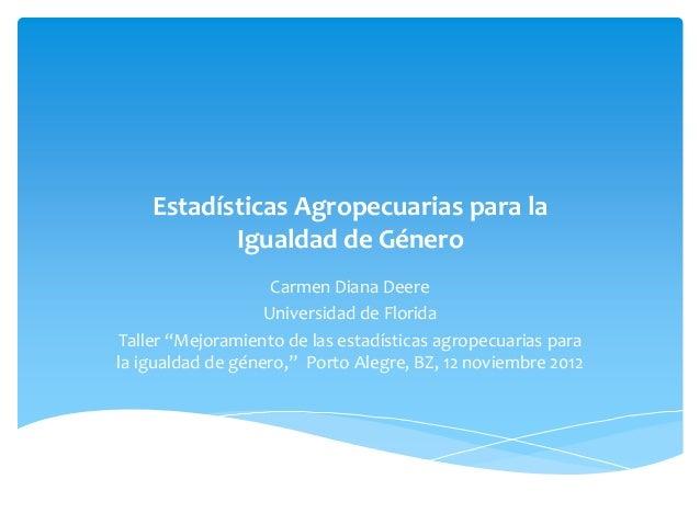 Estadísticas Agropecuarias para la           Igualdad de Género                    Carmen Diana Deere                   Un...
