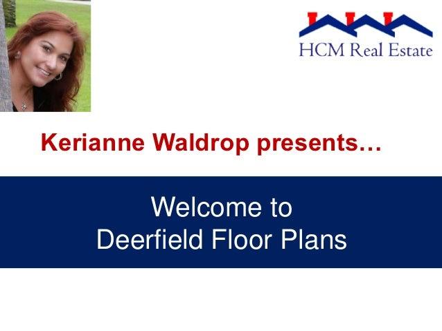 Kerianne Waldrop presents…        Welcome to    Deerfield Floor Plans