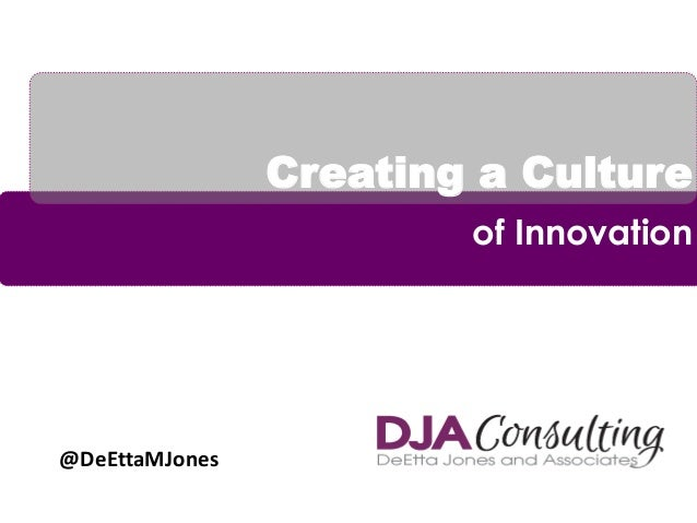 Creating a Culture of Innovation @DeEttaMJones