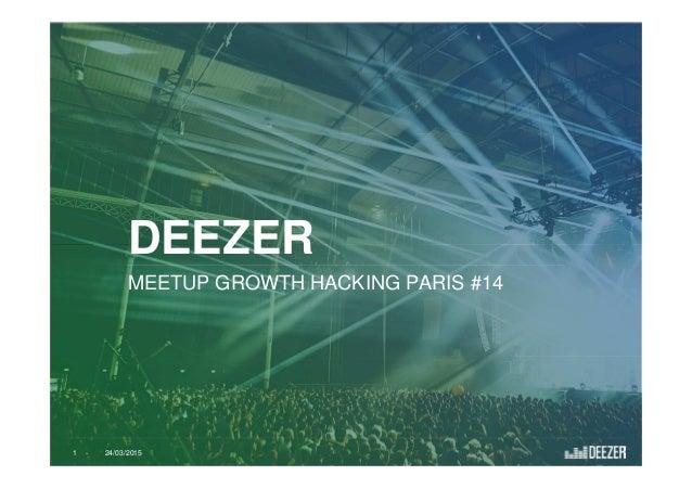 1 24/03/2015- DEEZER MEETUP GROWTH HACKING PARIS #14