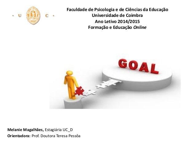 Faculdade de Psicologia e de Ciências da Educação Universidade de Coimbra Ano Letivo 2014/2015 Formação e Educação Online ...