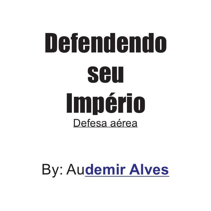 Defendendo    seu  Império    Defesa aéreaBy: Audemir Alves