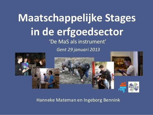 Maatschappelijke Stages in de erfgoedsector        'De MaS als instrument'           Gent 29 januari 2013   Hanneke Matema...