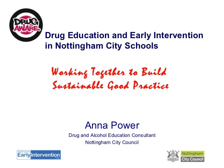 Drug Education and Early Intervention in Nottingham City Schools Anna Power Drug and Alcohol Education Consultant Nottingh...