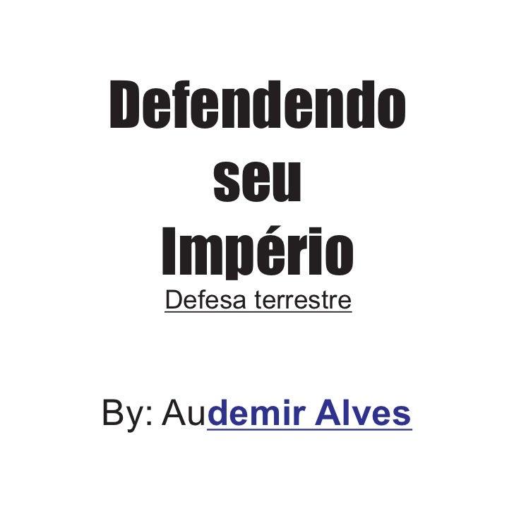 Defendendo    seu  Império   Defesa terrestreBy: Audemir Alves