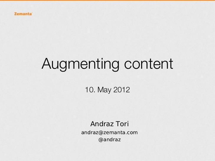 Augmenting content      10. May 2012       Andraz Tori     andraz@zemanta.com           @andraz