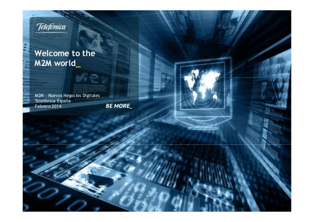 Welcome to the M2M world_ M2M – Nuevos Negocios Digitales Telefónica España Febrero 2014