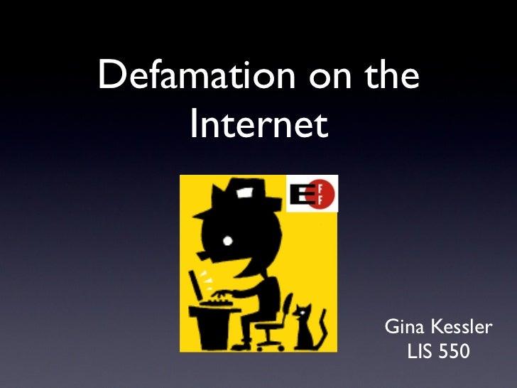 Defamation on the    Internet               Gina Kessler                 LIS 550