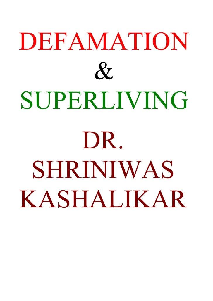 DEFAMATION      & SUPERLIVING     DR.  SHRINIWAS KASHALIKAR