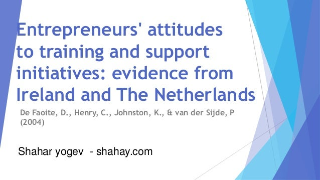 Entrepreneurs' attitudes to training and support initiatives: evidence from Ireland and The Netherlands De Faoite, D., Hen...