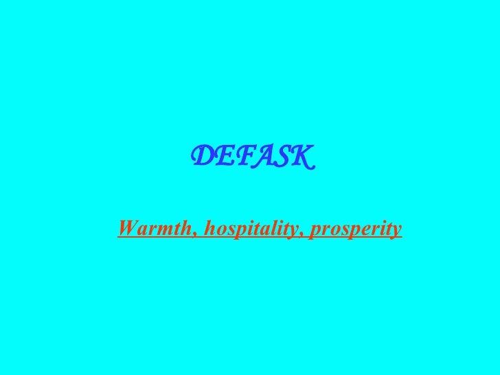 DEFASK <ul><ul><li>Warmth, hospitality, prosperity   </li></ul></ul>