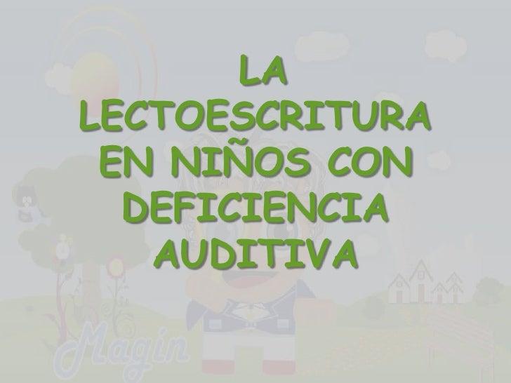 LA LECTOESCRITURA EN NIÑOS CON DEFICIENCIA AUDITIVA<br />