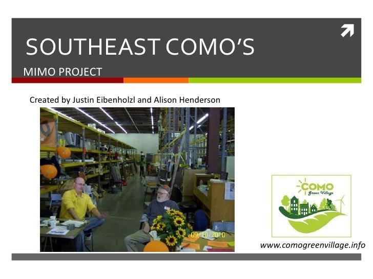 SOUTHEAST COMO'S<br />MIMO PROJECT<br />Created by Justin Eibenholzl and Alison Henderson <br />www.comogreenvillage.info...
