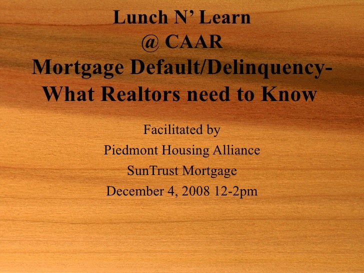 Lunch N' Learn @ CAAR Mortgage Default/Delinquency-What Realtors need to Know   Facilitated by Piedmont Housing Alliance S...