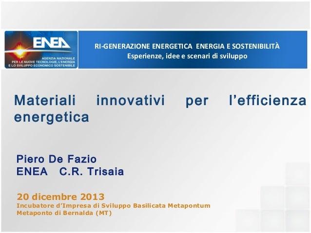 RI-GENERAZIONE ENERGETICA ENERGIA E SOSTENIBILITÀ Esperienze, idee e scenari di sviluppo  Materiali innovativi energetica ...