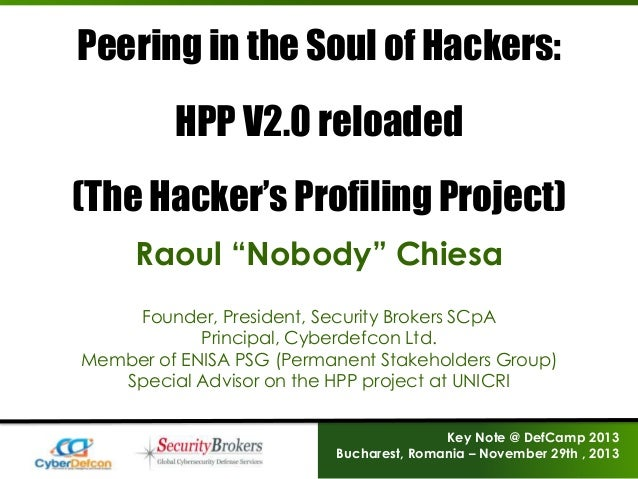 "Peering in the Soul of Hackers: HPP V2.0 reloaded  (The Hacker's Profiling Project) Raoul ""Nobody"" Chiesa Founder, Preside..."